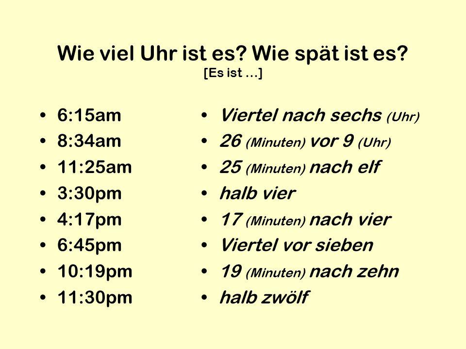 Wie viel Uhr ist es Wie spät ist es [Es ist …]